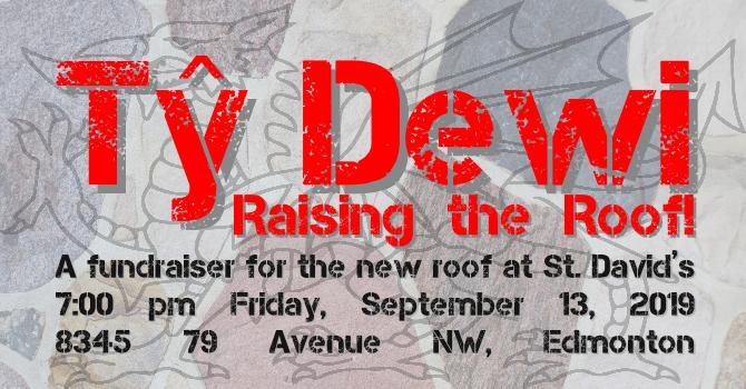 Tŷ Dewi - Raising the Roof! 7pm September 13 2019 at St. David's Anglican Church Edmonton